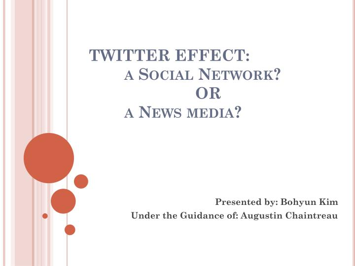 Twitter effect a social network or a news media