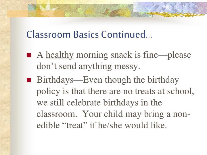 Classroom Basics Continued…