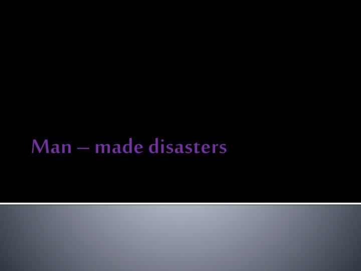 Man – made disasters