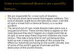 some environmental disasters are caused by humans