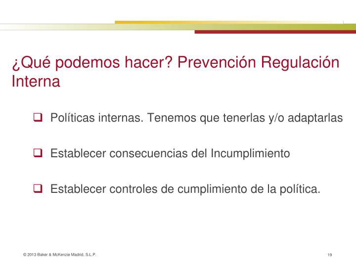 ¿Qué podemos hacer? Prevención Regulación Interna