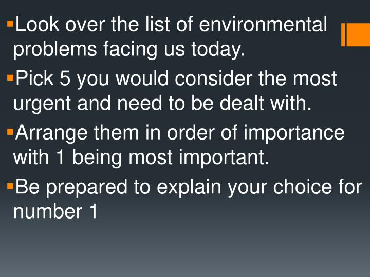 Look over the list of environmental problems facing us today.