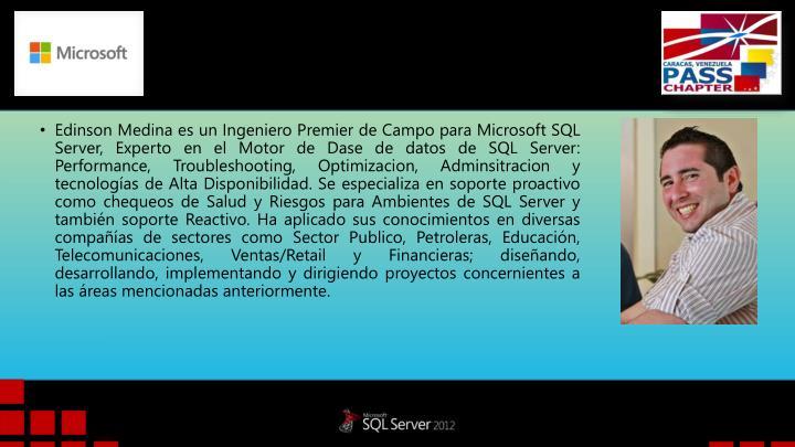 Edinson Medina es un Ingeniero Premier de Campo para Microsoft SQL Server, Experto en el Motor de Dase de datos de SQL Server: Performance,
