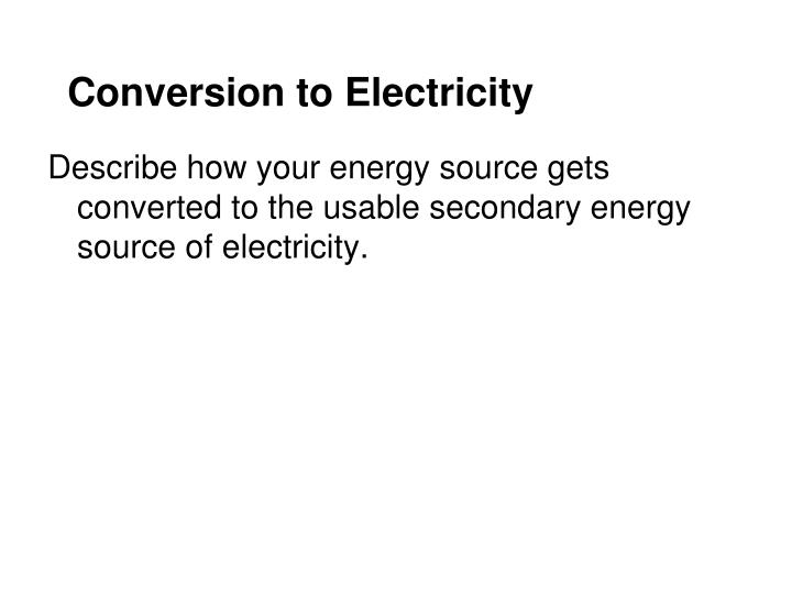 Conversion to Electricity