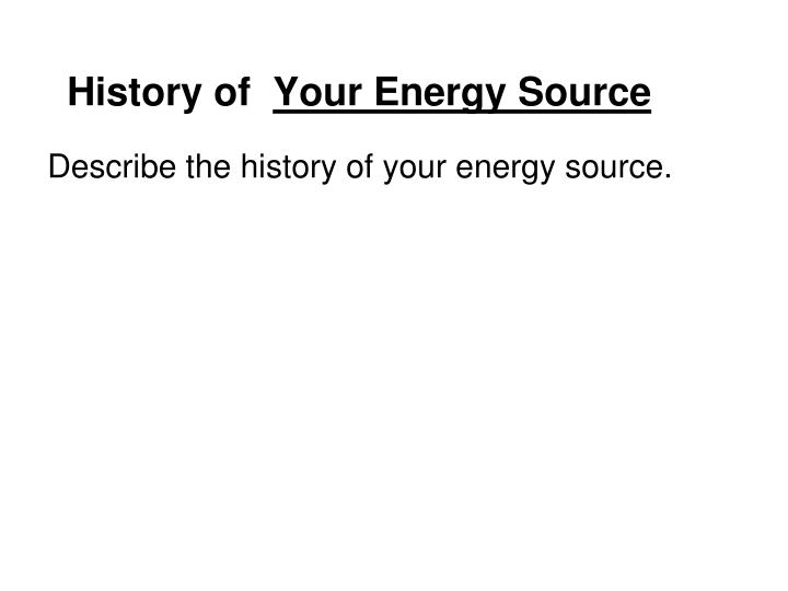 History of your energy source