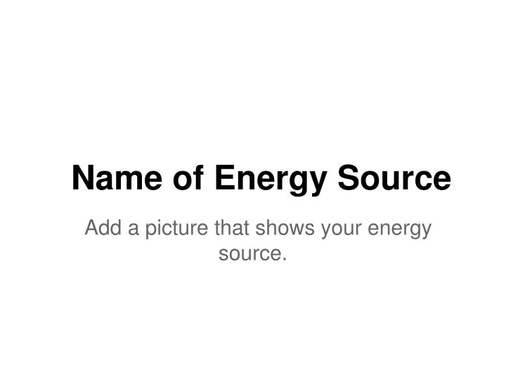 Name of Energy Source