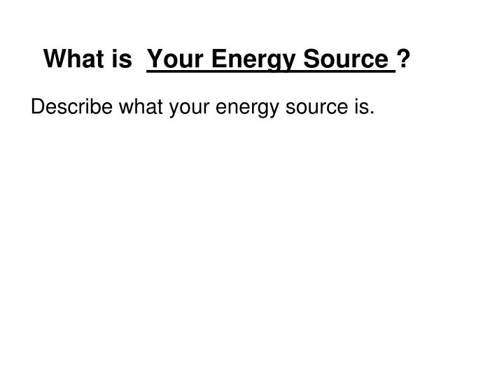 What is your energy source