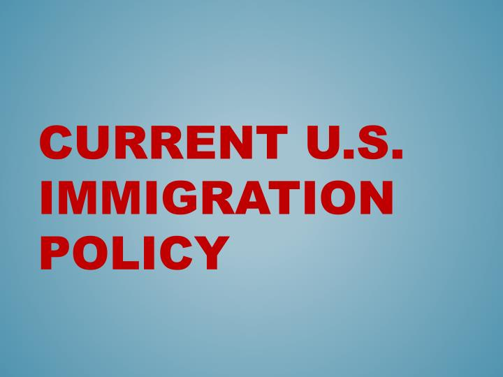 Current U.S. Immigration Policy