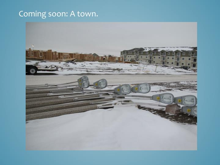 Coming soon: A town.