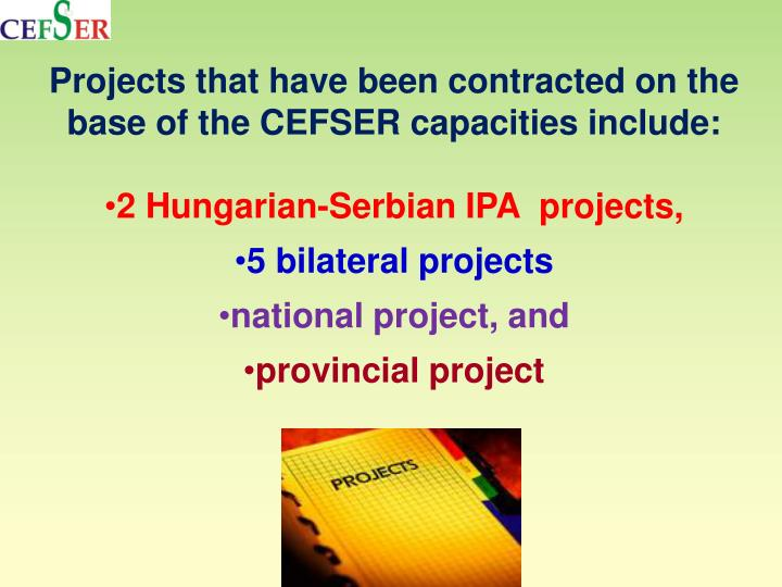 Projects that have been contracted on the base of the CEFSER capacities include: