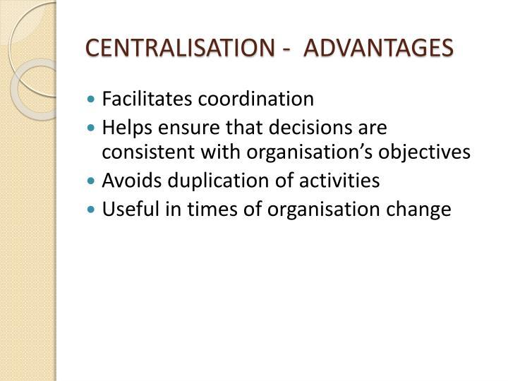 CENTRALISATION -  ADVANTAGES