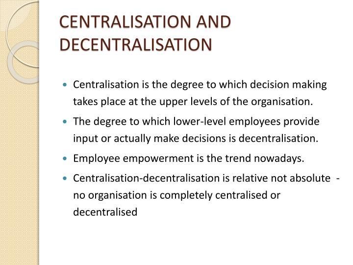 CENTRALISATION AND DECENTRALISATION