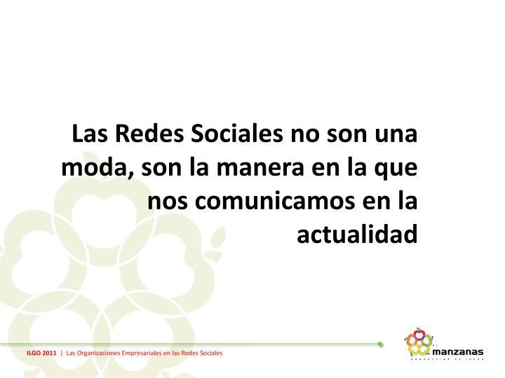 Las Redes Sociales no son una moda, son la manera en la que nos comunicamos en
