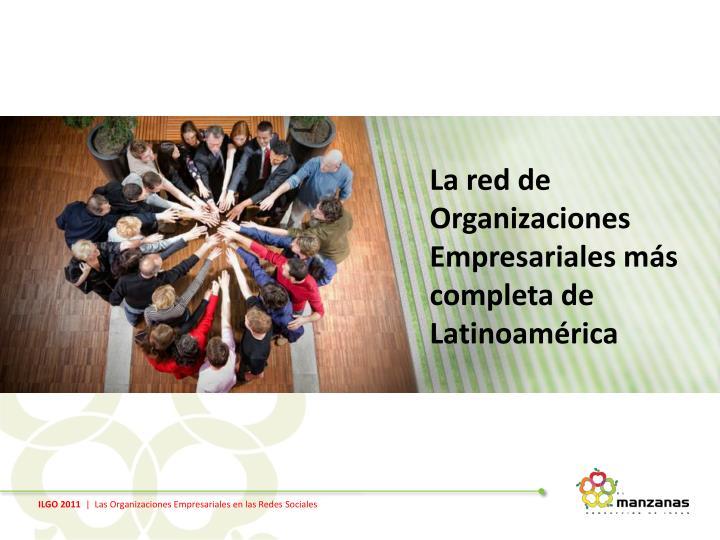 La red de Organizaciones Empresariales más completa de Latinoamérica