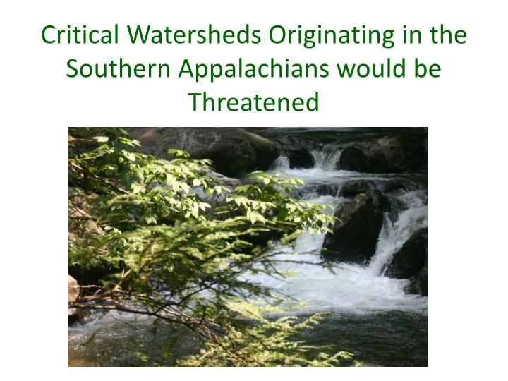 Critical Watersheds Originating in the Southern Appalachians would be Threatened