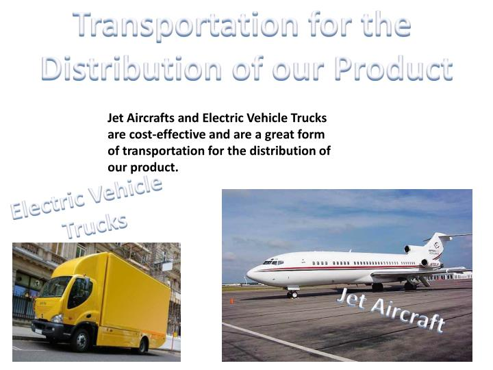 Transportation for the distribution of our product