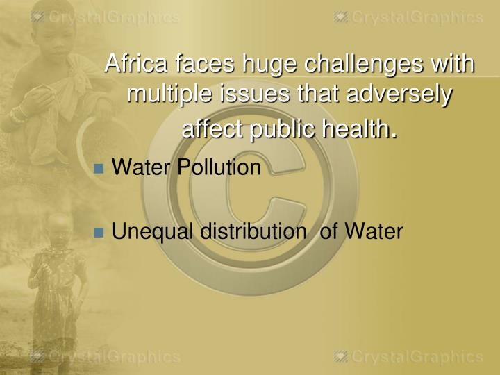 Africa faces huge challenges with multiple issues that adversely affect public health