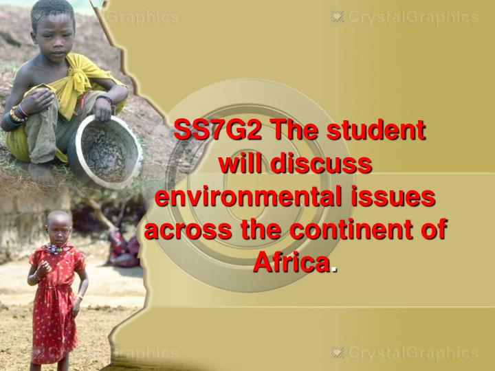 Ss7g2 the student will discuss environmental issues across the continent of africa