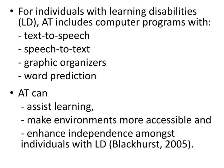 For individuals with learning disabilities (LD), AT includes computer programs with: