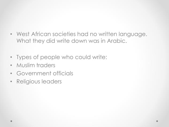 West African societies had no written language. What they did write down was in Arabic.