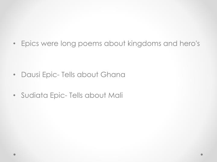 Epics were long poems about kingdoms and hero's