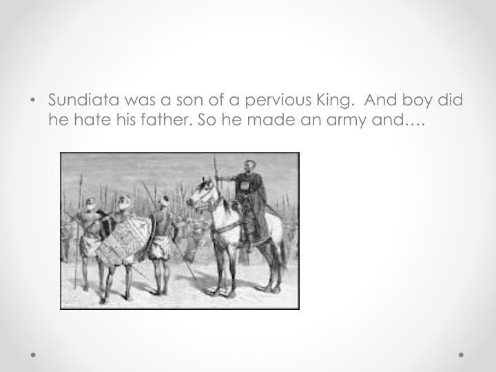Sundiata was a son of a pervious King.