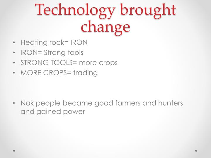Technology brought change