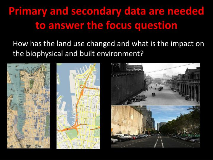 Primary and secondary data are needed to answer the focus question