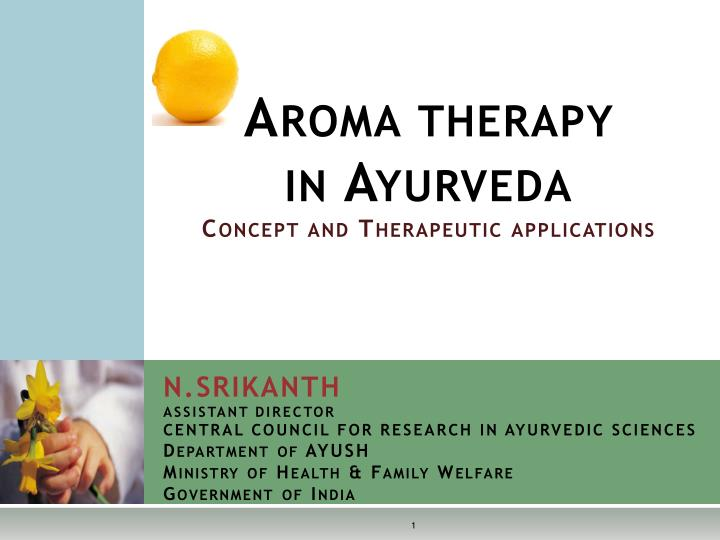 Aroma therapy in ayurveda c oncept and therapeutic applications