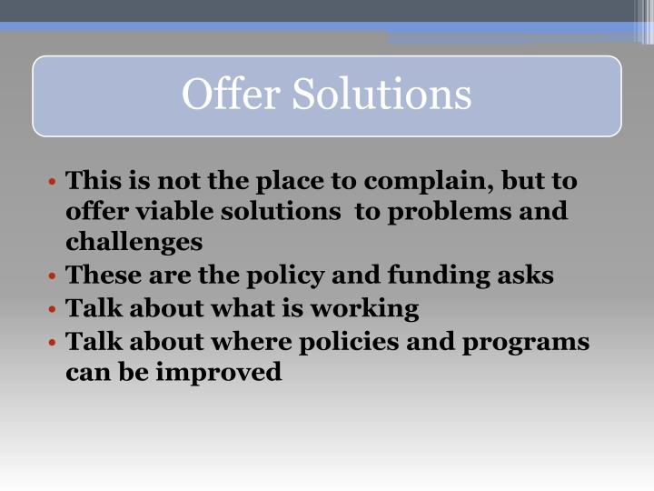 This is not the place to complain, but to offer viable solutions  to problems and challenges