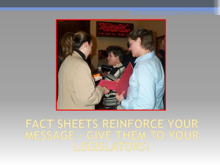 Fact sheets reinforce your message – give them
