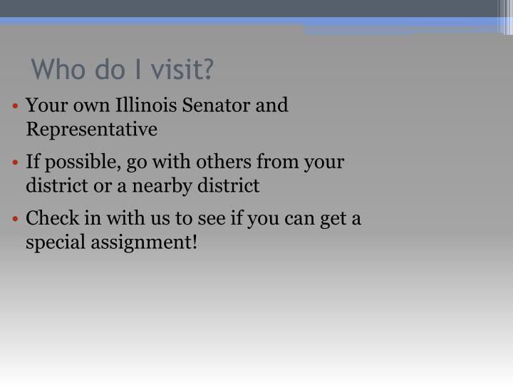 Your own Illinois Senator and Representative
