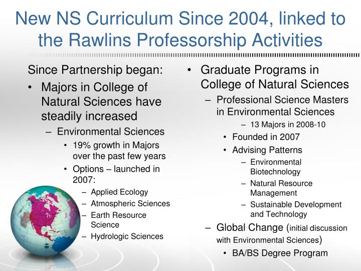 New NS Curriculum Since 2004, linked to the Rawlins Professorship Activities