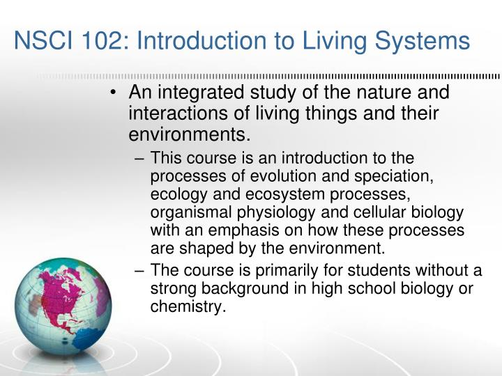 An integrated study of the nature and interactions of living things and their environments.