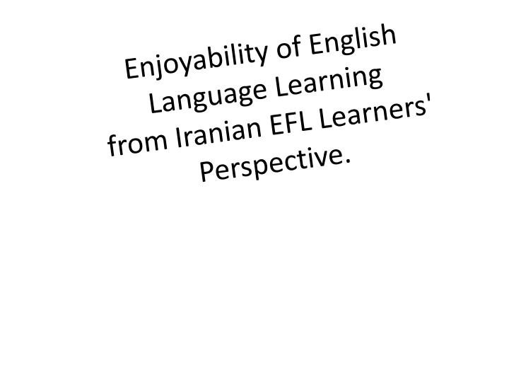 enjoyability of english language learning from iranian efl learners perspective