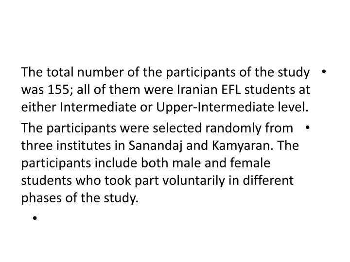 The total number of the participants of the study was 155; all of them were Iranian EFL students at either Intermediate or Upper-Intermediate level.