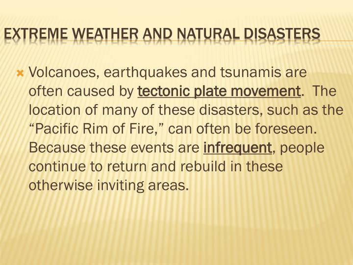 Volcanoes, earthquakes and tsunamis are often caused by