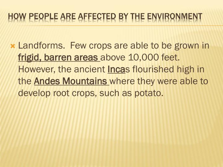 Landforms.  Few crops are able to be grown in