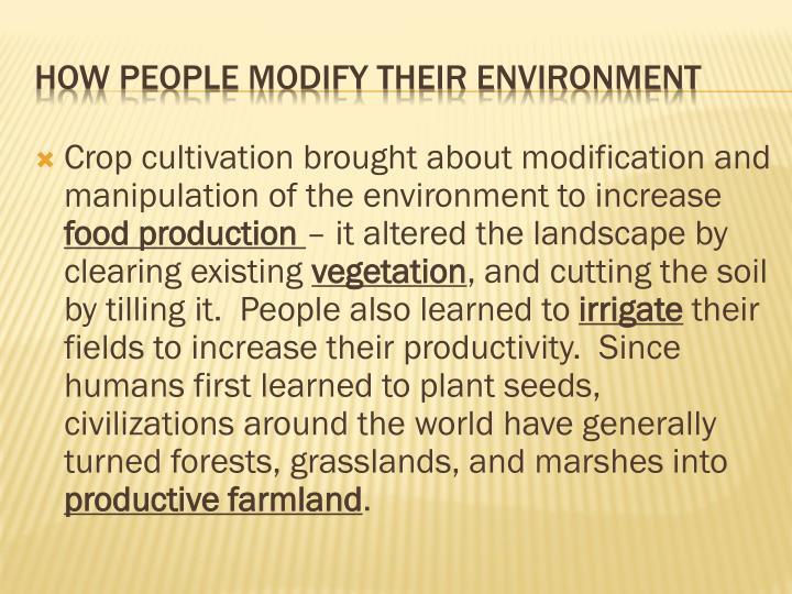 Crop cultivation brought about modification and manipulation of the environment to increase