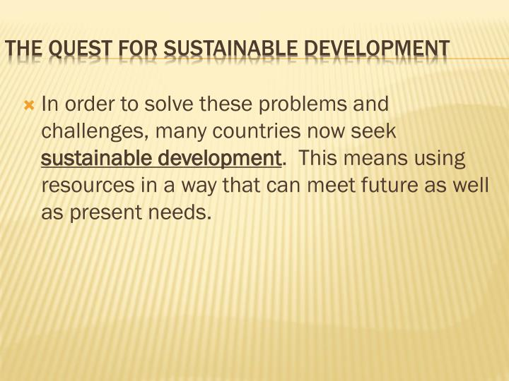 In order to solve these problems and challenges, many countries now seek
