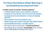 for those that believe global warming is accelerated by burning fossil fuels