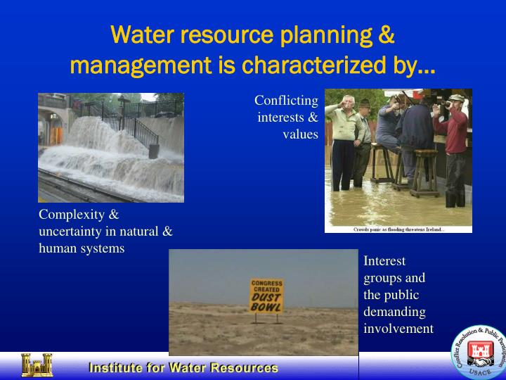 Water resource planning management is characterized by