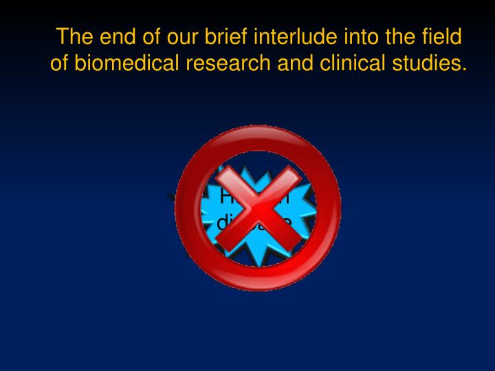 The end of our brief interlude into the field of biomedical research and clinical studies.