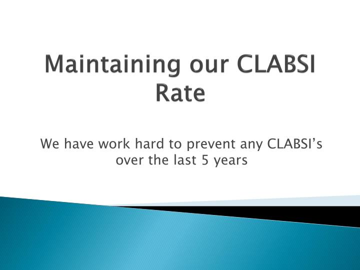Maintaining our CLABSI Rate