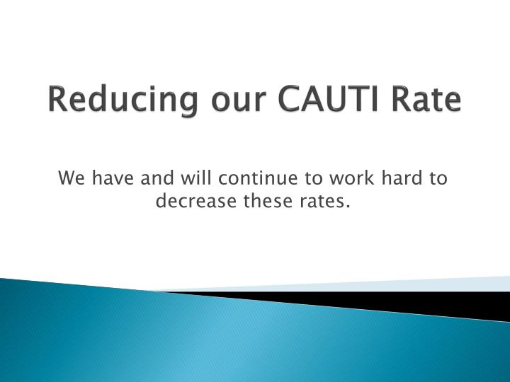 Reducing our CAUTI Rate
