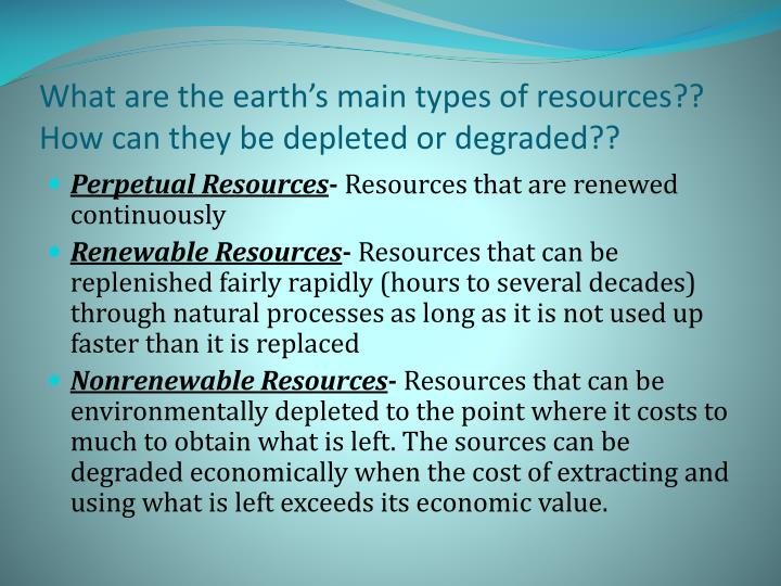 What are the earth's main types of resources?? How can they be depleted or degraded??