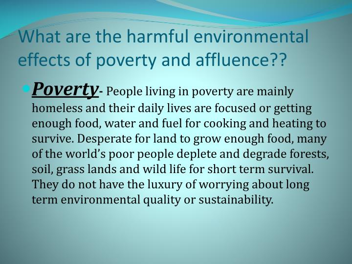 What are the harmful environmental effects of poverty and affluence??