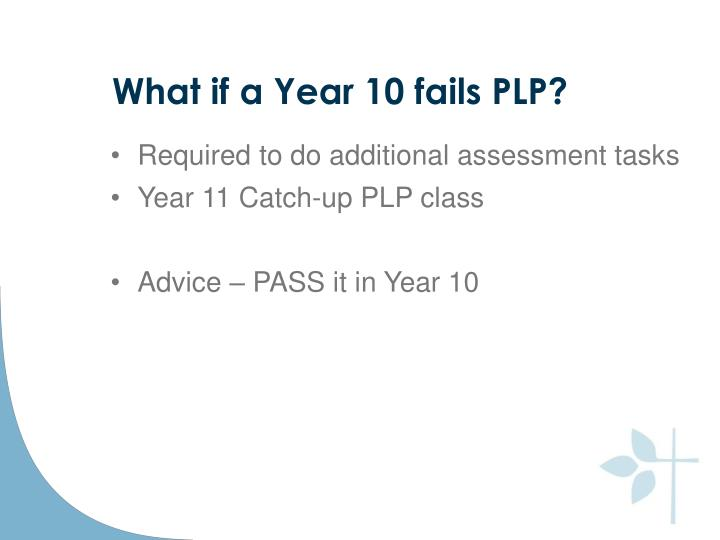 What if a Year 10 fails PLP?