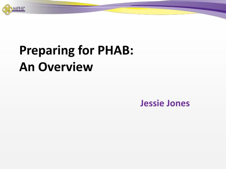 preparing for phab an overview
