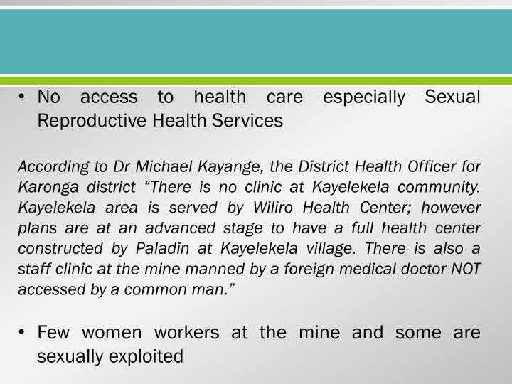 No access to health care especially Sexual Reproductive Health Services
